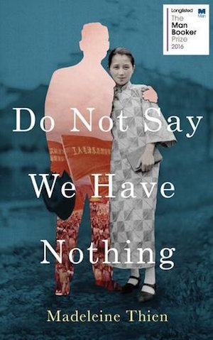 Do Not Say We Have Nothing by Madeliene Thien