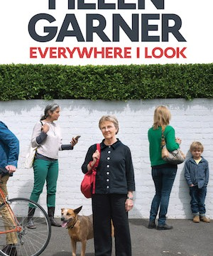 Everywhere I Look by Helen Garner